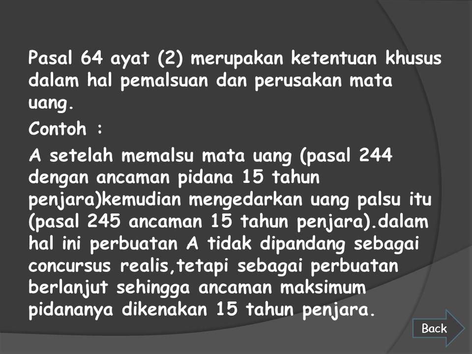 Pasal 64 ayat (2) merupakan ketentuan khusus dalam hal pemalsuan dan perusakan mata uang.