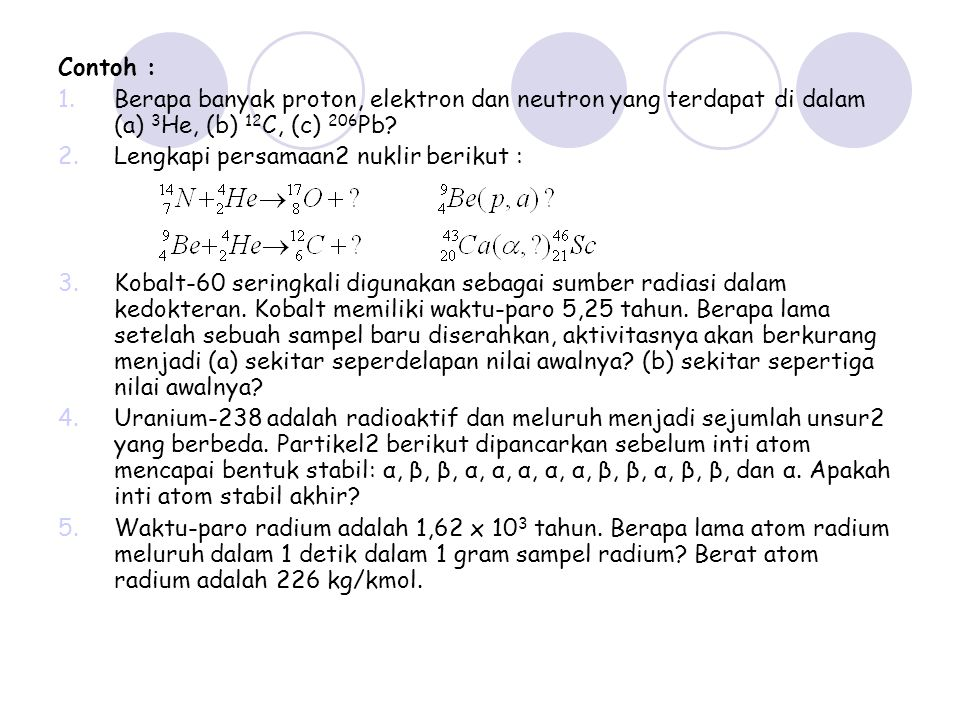 Contoh : Berapa banyak proton, elektron dan neutron yang terdapat di dalam (a) 3He, (b) 12C, (c) 206Pb