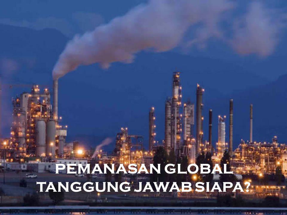 PEMANASAN GLOBAL TANGGUNG JAWAB SIAPA