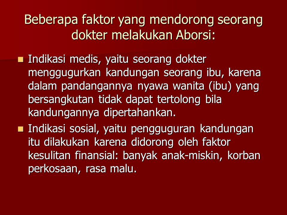Beberapa faktor yang mendorong seorang dokter melakukan Aborsi: