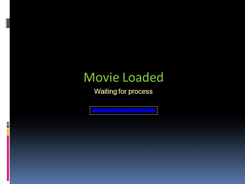 Movie Loaded Waiting for process
