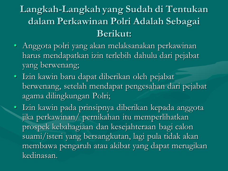 Langkah-Langkah yang Sudah di Tentukan dalam Perkawinan Polri Adalah Sebagai Berikut: