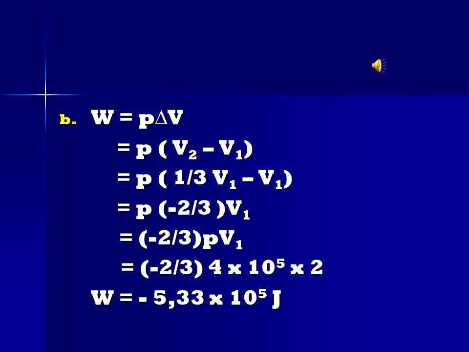 W = pV = p ( V2 – V1) = p ( 1/3 V1 – V1) = p (-2/3 )V1.