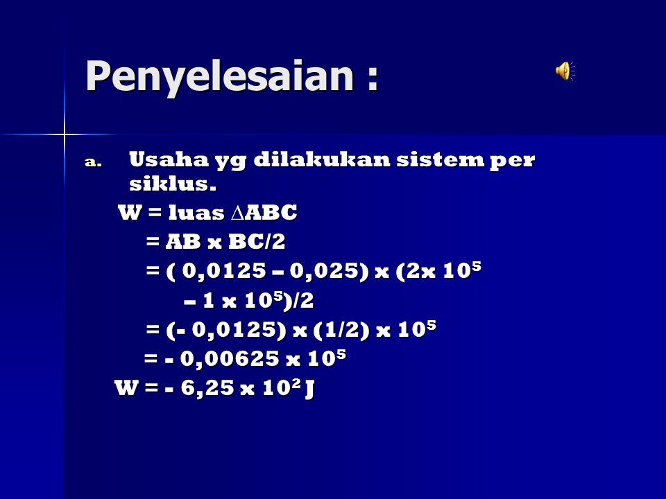 Penyelesaian : Usaha yg dilakukan sistem per siklus. W = luas ABC