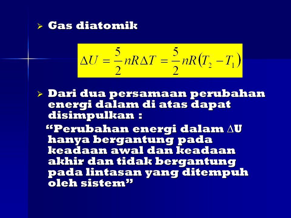 Gas diatomik Dari dua persamaan perubahan energi dalam di atas dapat disimpulkan :