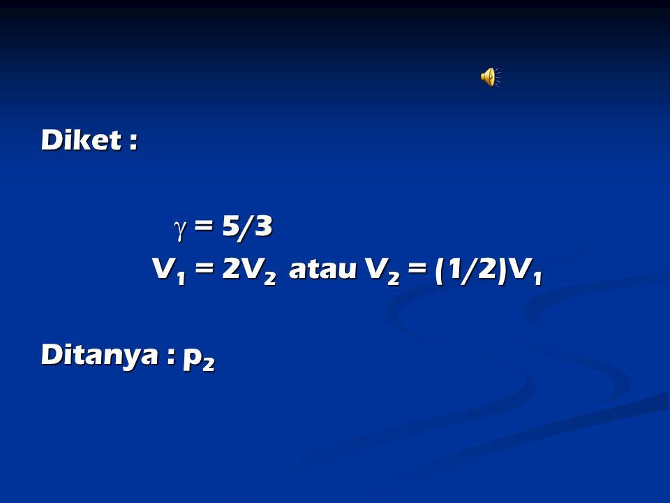 Diket :  = 5/3 V1 = 2V2 atau V2 = (1/2)V1 Ditanya : p2