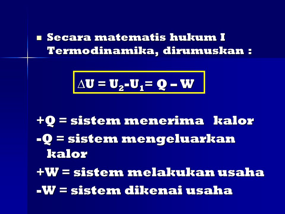 +Q = sistem menerima kalor -Q = sistem mengeluarkan kalor