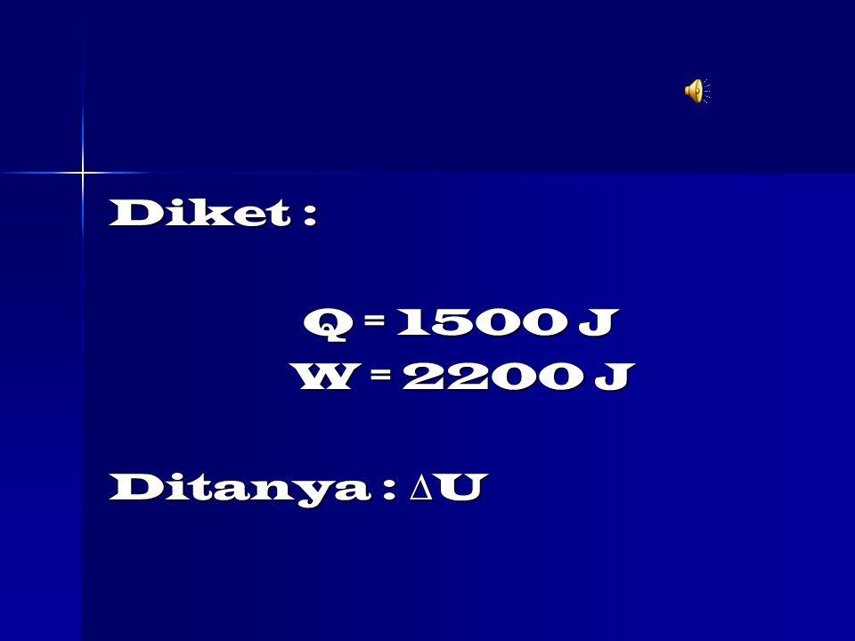 Diket : Q = 1500 J W = 2200 J Ditanya : U
