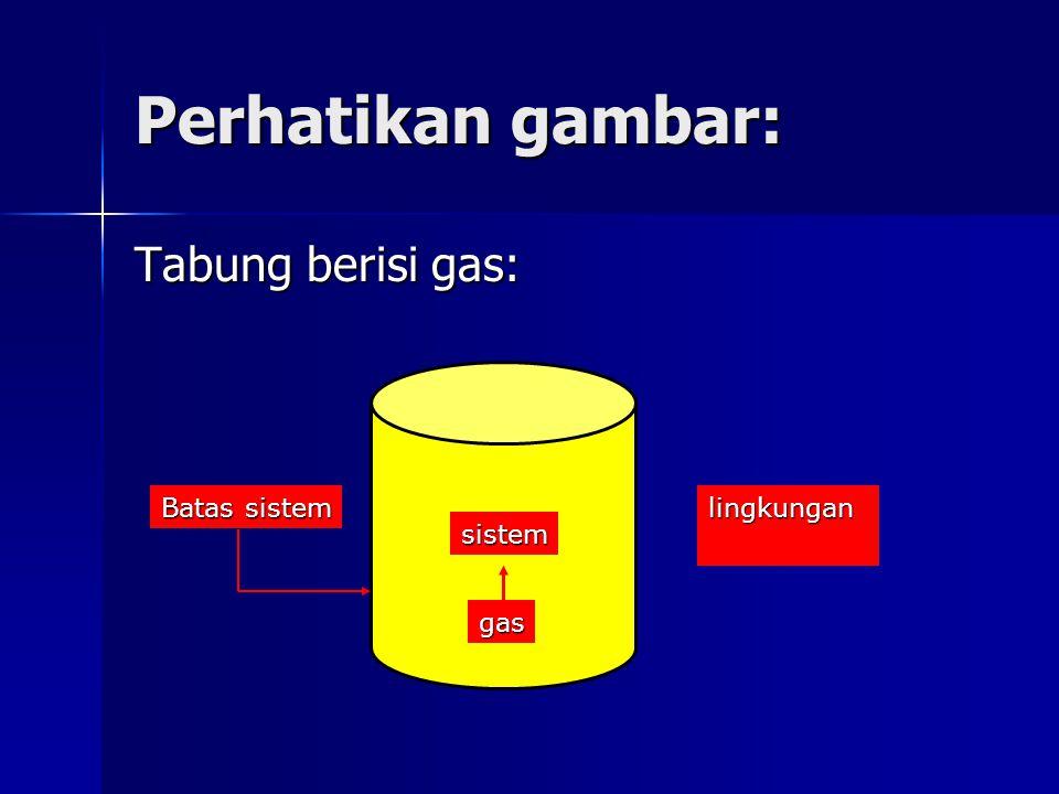 Perhatikan gambar: Tabung berisi gas: Batas sistem lingkungan sistem