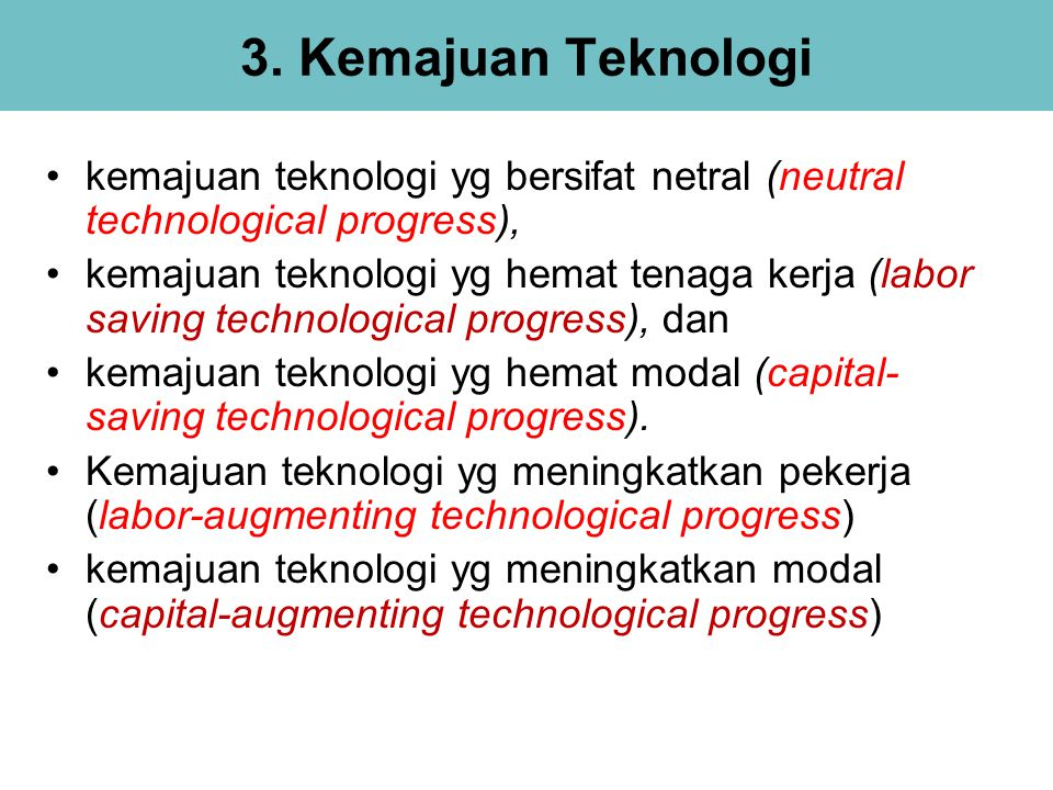 3. Kemajuan Teknologi kemajuan teknologi yg bersifat netral (neutral technological progress),