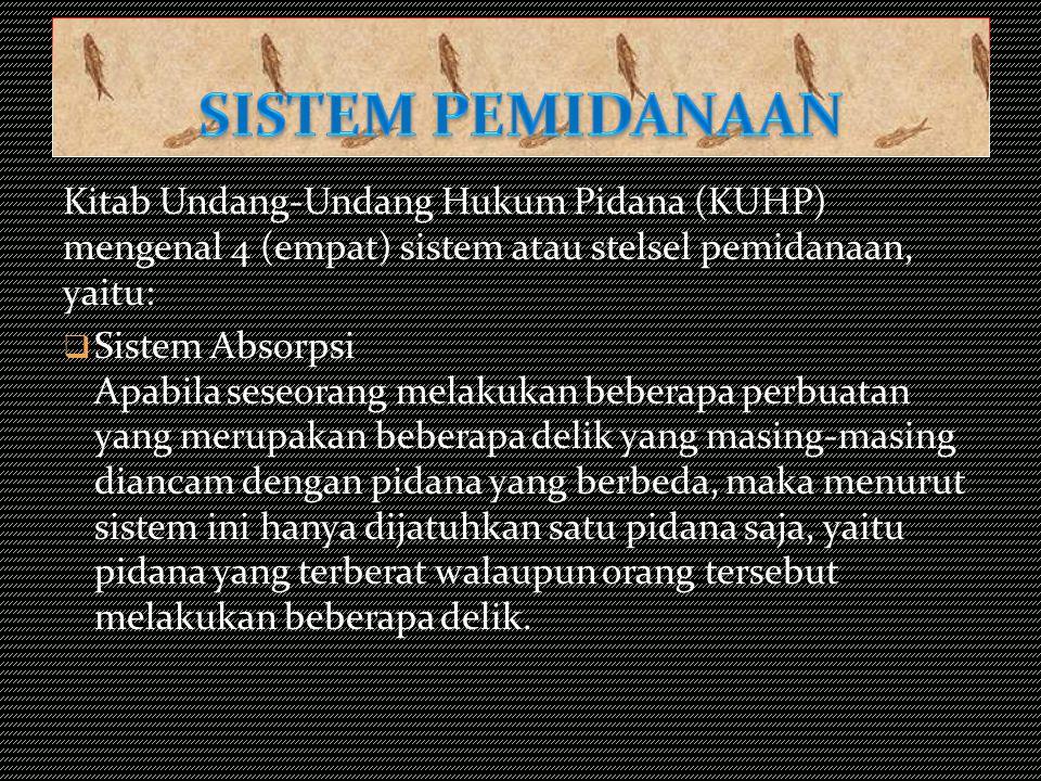 SISTEM PEMIDANAAN Kitab Undang-Undang Hukum Pidana (KUHP) mengenal 4 (empat) sistem atau stelsel pemidanaan, yaitu: