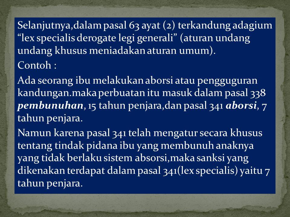 Selanjutnya,dalam pasal 63 ayat (2) terkandung adagium lex specialis derogate legi generali (aturan undang undang khusus meniadakan aturan umum).
