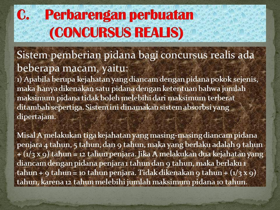C. Perbarengan perbuatan (CONCURSUS REALIS)