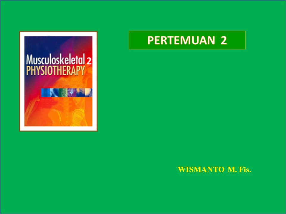 PERTEMUAN 2 WISMANTO M. Fis.