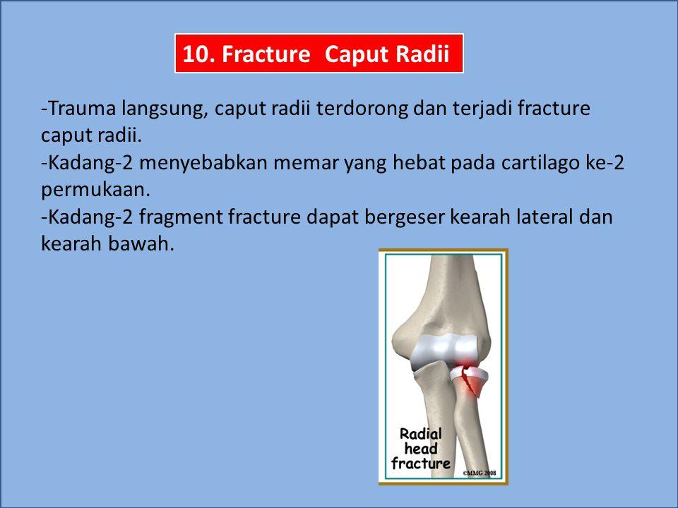 10. Fracture Caput Radii Trauma langsung, caput radii terdorong dan terjadi fracture caput radii.