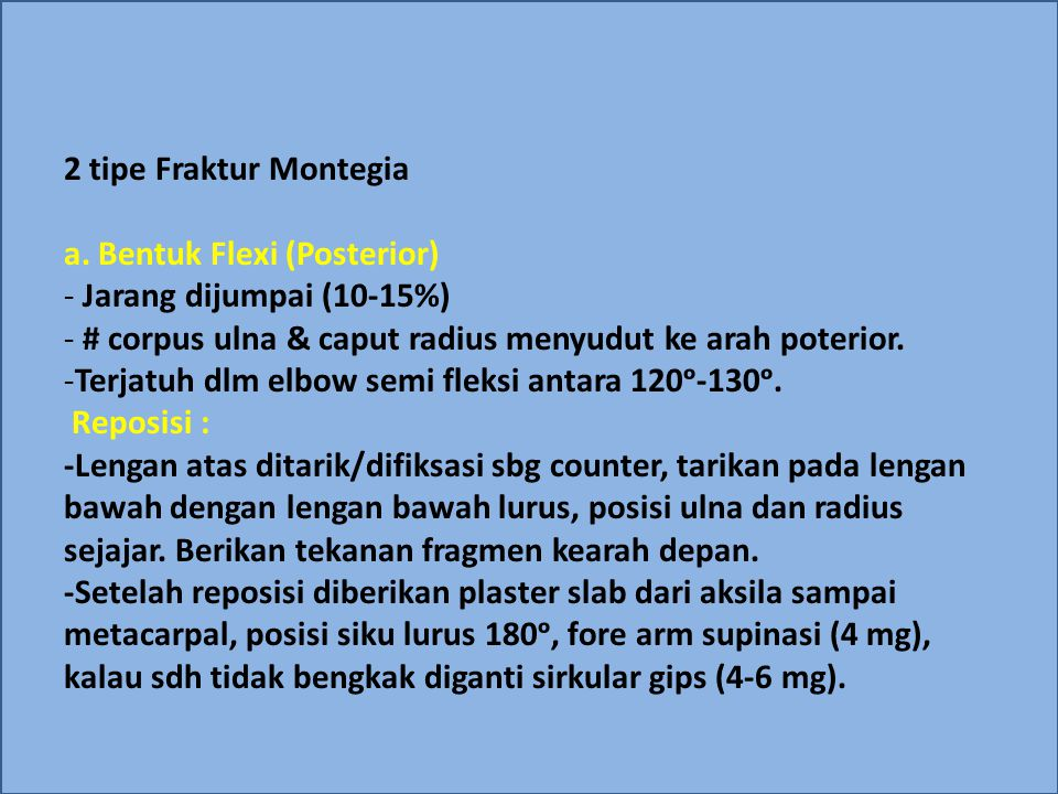 2 tipe Fraktur Montegia a. Bentuk Flexi (Posterior) Jarang dijumpai (10-15%) # corpus ulna & caput radius menyudut ke arah poterior.