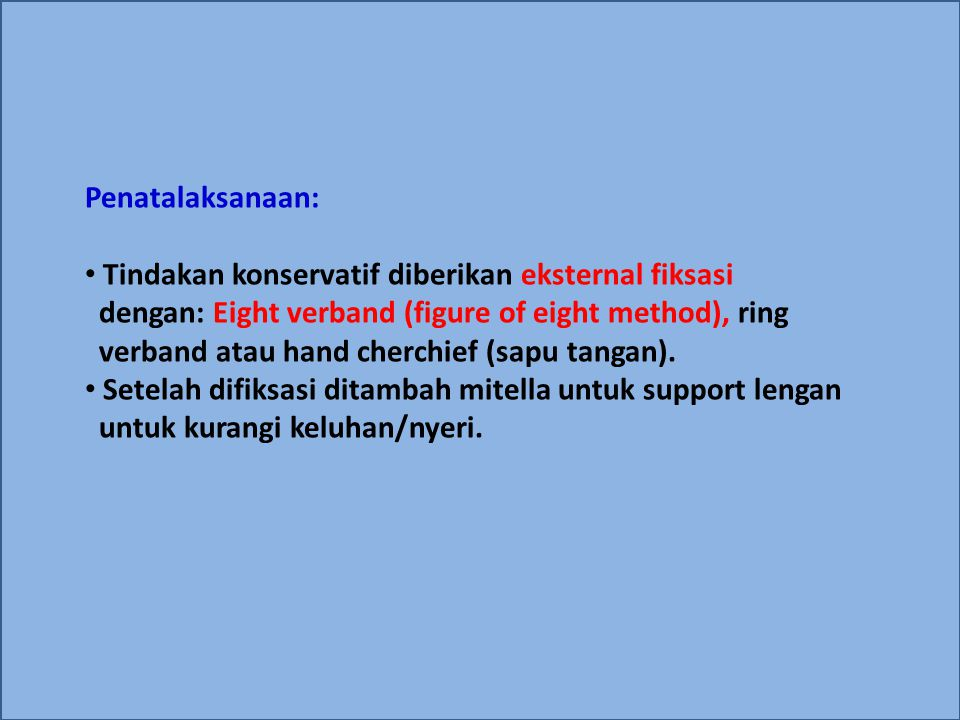 Penatalaksanaan: Tindakan konservatif diberikan eksternal fiksasi. dengan: Eight verband (figure of eight method), ring.