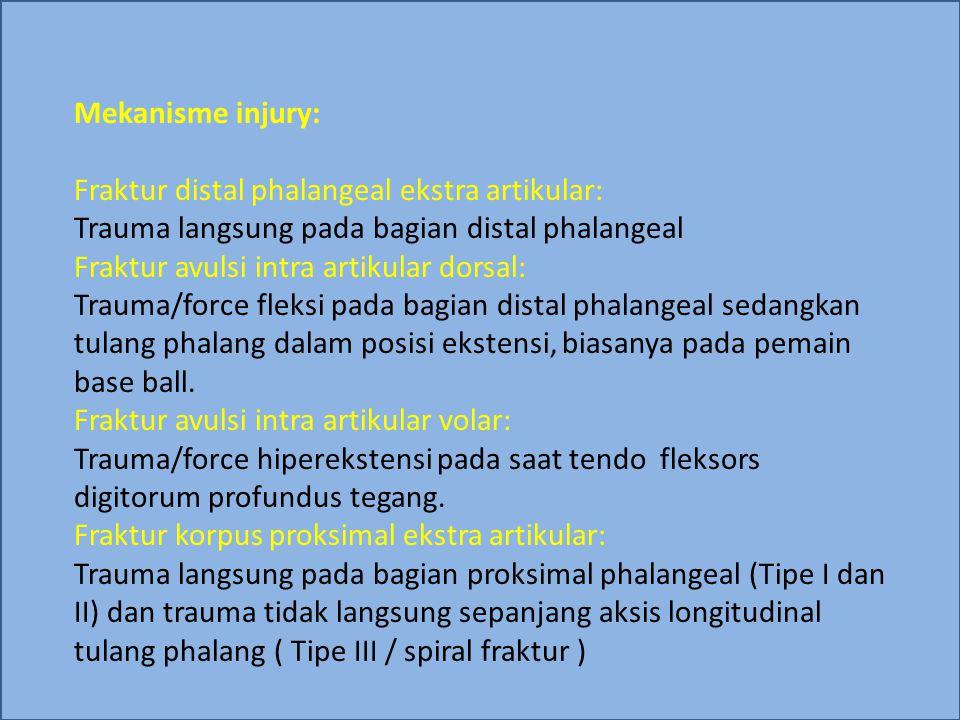 Mekanisme injury: Fraktur distal phalangeal ekstra artikular: Trauma langsung pada bagian distal phalangeal.