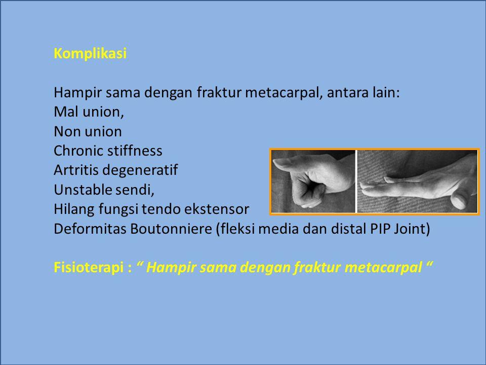 Komplikasi Hampir sama dengan fraktur metacarpal, antara lain: Mal union, Non union. Chronic stiffness.