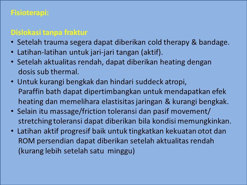 Fisioterapi: Dislokasi tanpa fraktur. Setelah trauma segera dapat diberikan cold therapy & bandage.