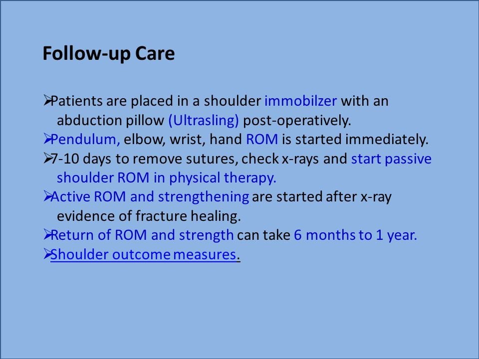 Follow-up Care Patients are placed in a shoulder immobilzer with an