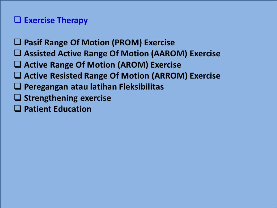 Exercise Therapy Pasif Range Of Motion (PROM) Exercise. Assisted Active Range Of Motion (AAROM) Exercise.