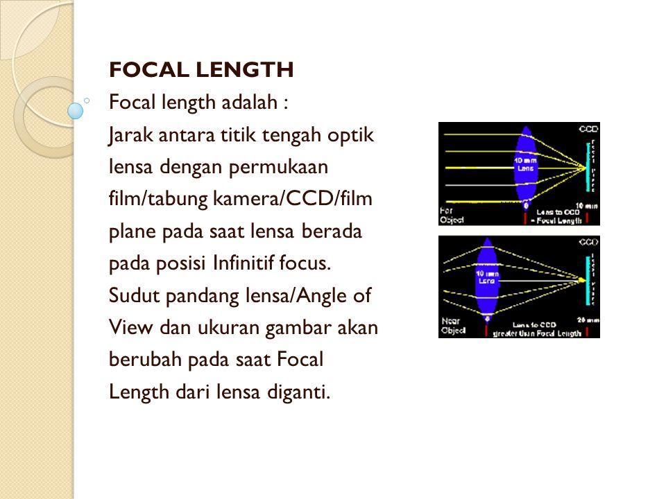 FOCAL LENGTH Focal length adalah : Jarak antara titik tengah optik. lensa dengan permukaan. film/tabung kamera/CCD/film.