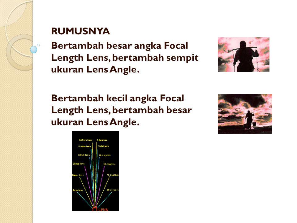 RUMUSNYA Bertambah besar angka Focal Length Lens, bertambah sempit ukuran Lens Angle.