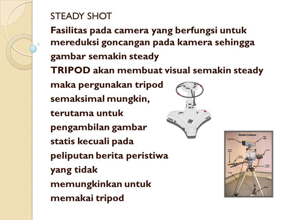 STEADY SHOT Fasilitas pada camera yang berfungsi untuk mereduksi goncangan pada kamera sehingga. gambar semakin steady.