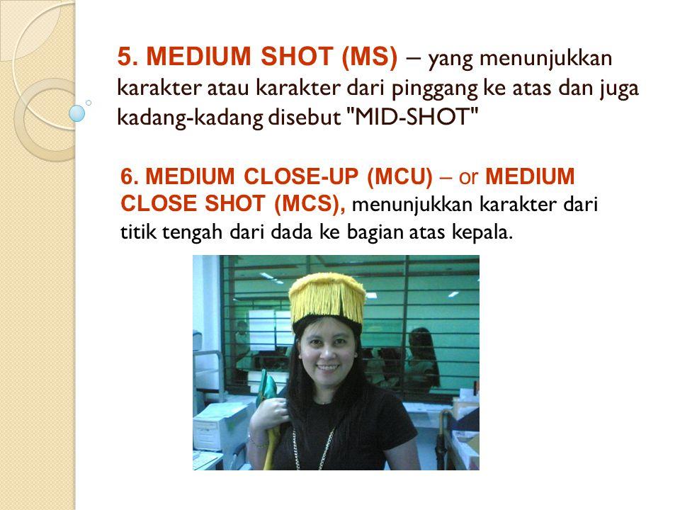 5. MEDIUM SHOT (MS) – yang menunjukkan karakter atau karakter dari pinggang ke atas dan juga kadang-kadang disebut MID-SHOT