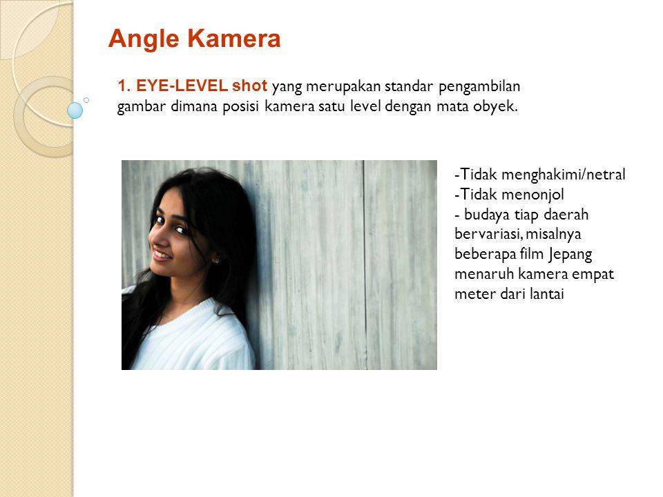 Angle Kamera 1. EYE-LEVEL shot yang merupakan standar pengambilan gambar dimana posisi kamera satu level dengan mata obyek.