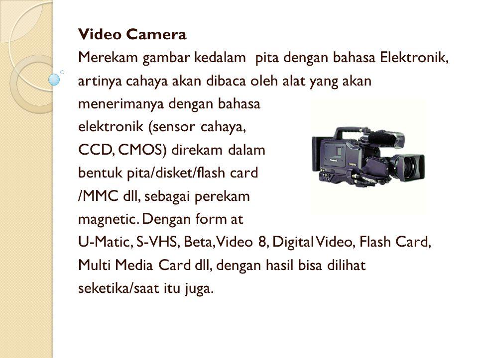 Video Camera Merekam gambar kedalam pita dengan bahasa Elektronik, artinya cahaya akan dibaca oleh alat yang akan.