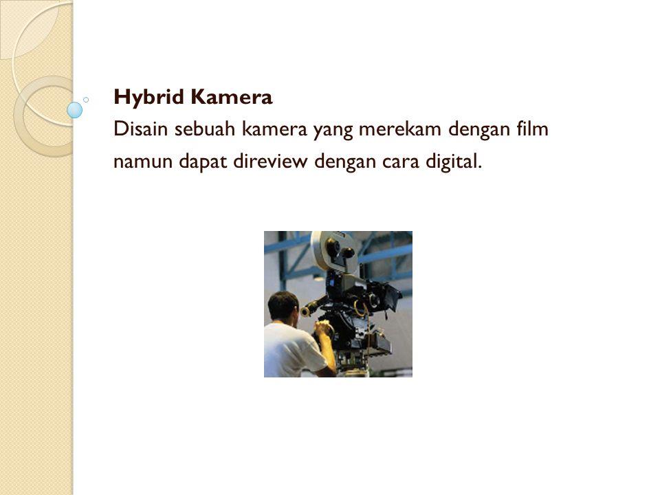 Hybrid Kamera Disain sebuah kamera yang merekam dengan film.