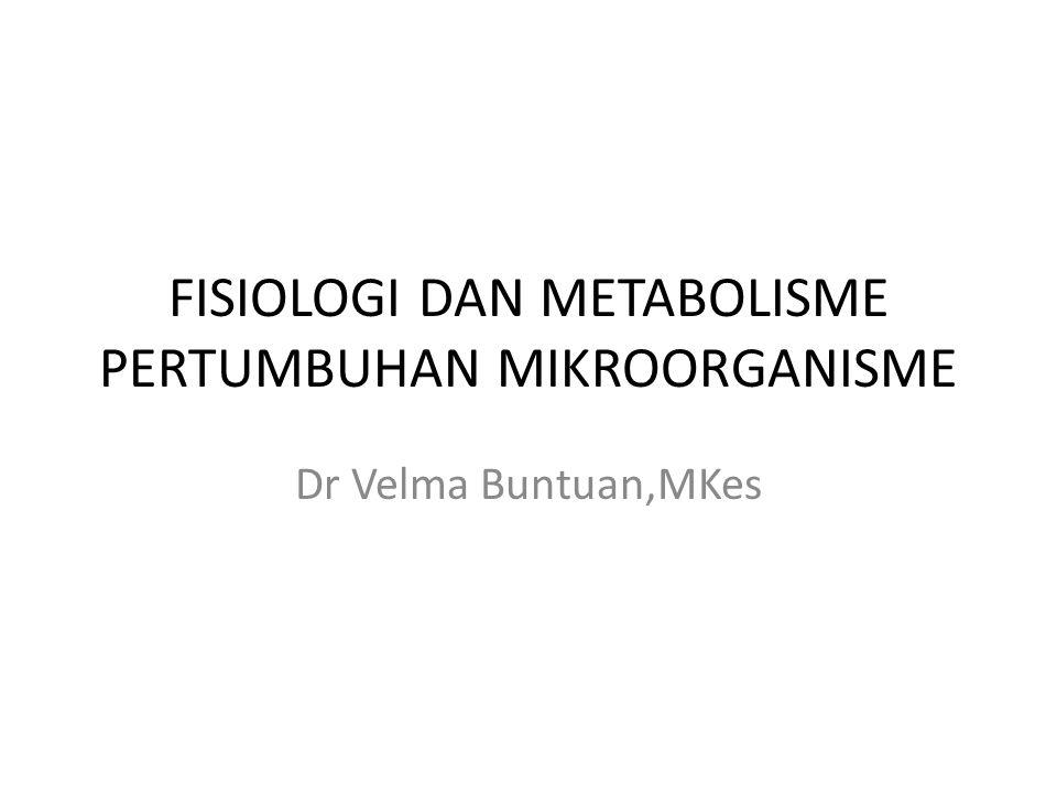 FISIOLOGI DAN METABOLISME PERTUMBUHAN MIKROORGANISME