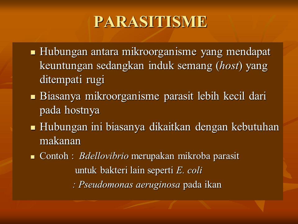 PARASITISME Hubungan antara mikroorganisme yang mendapat keuntungan sedangkan induk semang (host) yang ditempati rugi.