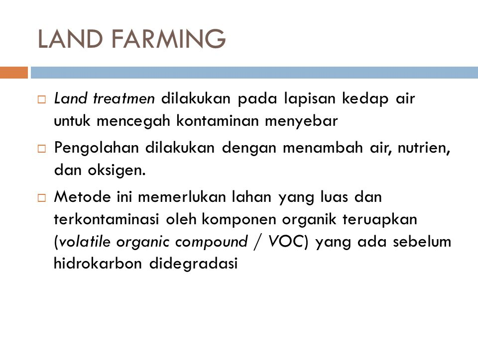 LAND FARMING Land treatmen dilakukan pada lapisan kedap air untuk mencegah kontaminan menyebar.