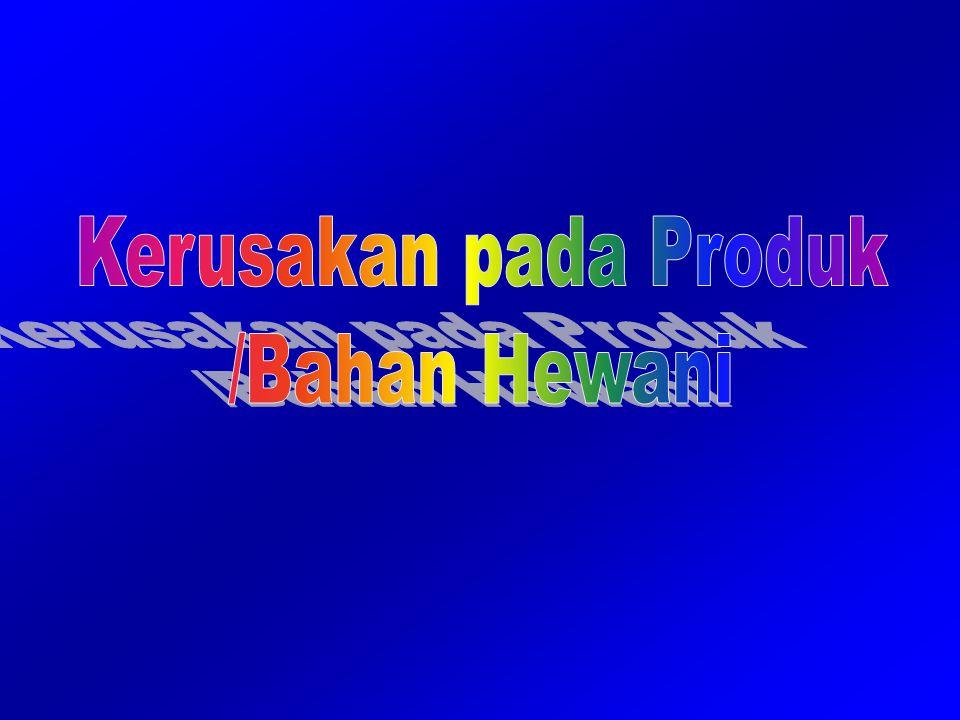 Kerusakan pada Produk /Bahan Hewani
