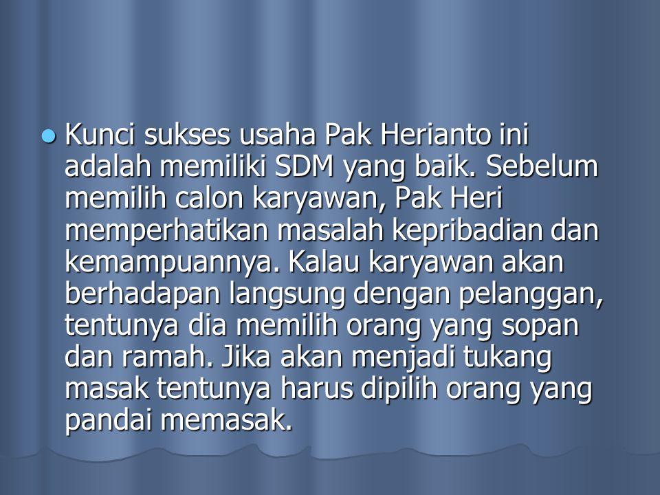 Kunci sukses usaha Pak Herianto ini adalah memiliki SDM yang baik