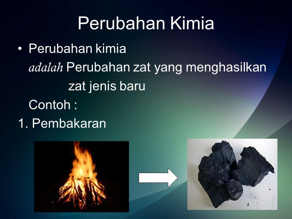 Perubahan Kimia Perubahan kimia adalah Perubahan zat yang menghasilkan