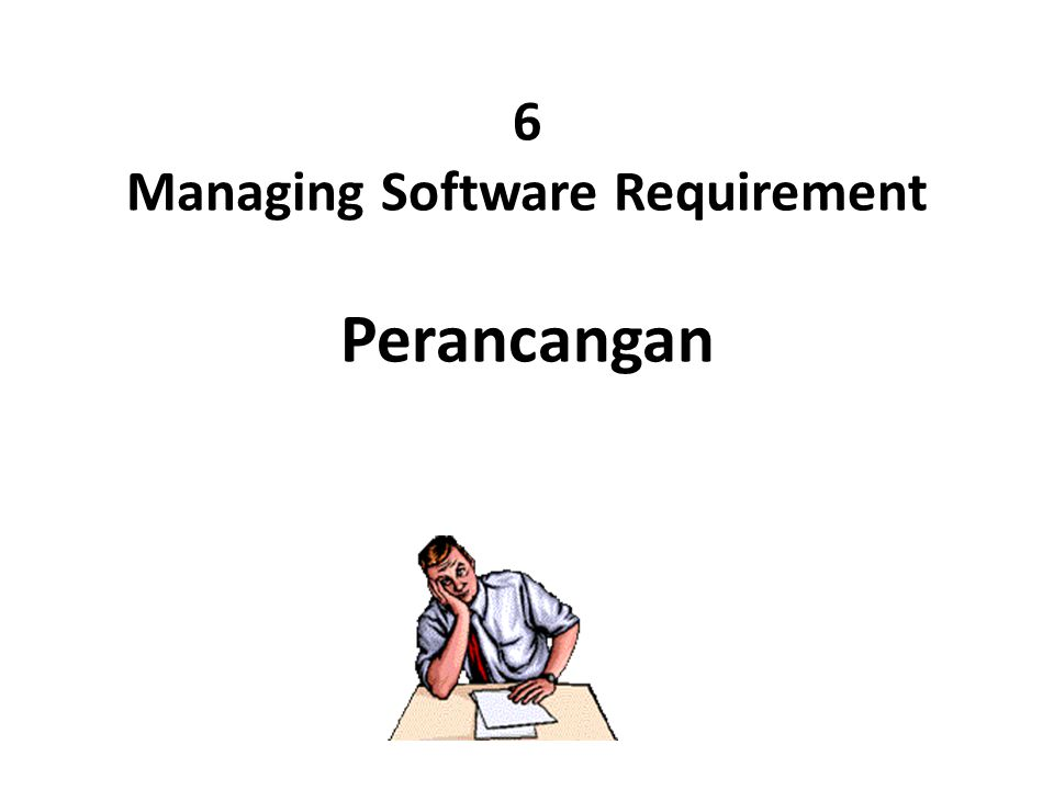 6 Managing Software Requirement Perancangan