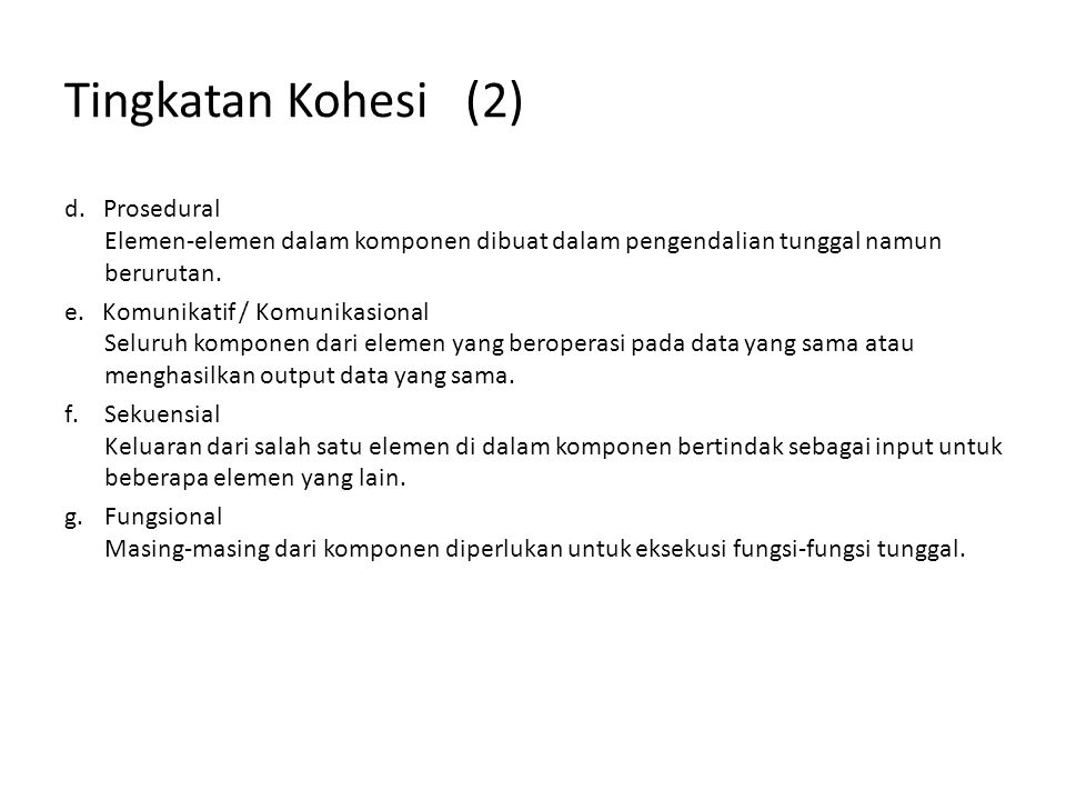 Tingkatan Kohesi (2) d. Prosedural Elemen-elemen dalam komponen dibuat dalam pengendalian tunggal namun berurutan.