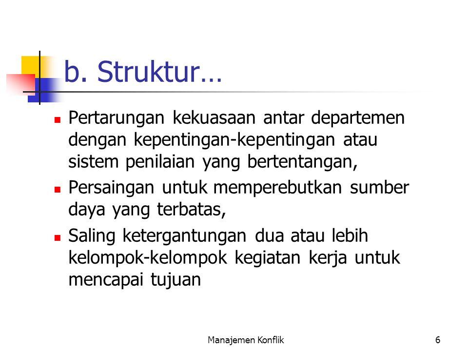 b. Struktur… Pertarungan kekuasaan antar departemen dengan kepentingan-kepentingan atau sistem penilaian yang bertentangan,