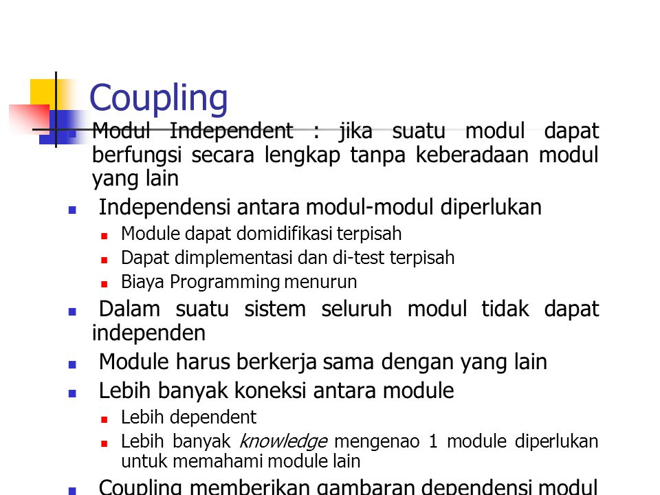 Coupling Modul Independent : jika suatu modul dapat berfungsi secara lengkap tanpa keberadaan modul yang lain.