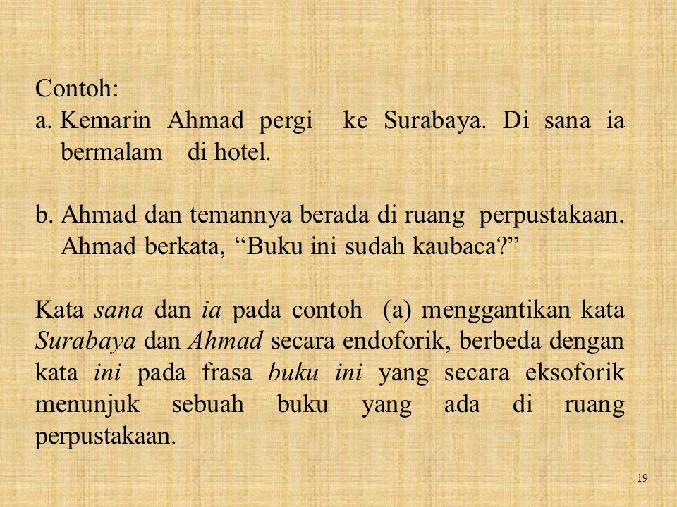 Contoh: Kemarin Ahmad pergi ke Surabaya. Di sana ia bermalam di hotel.