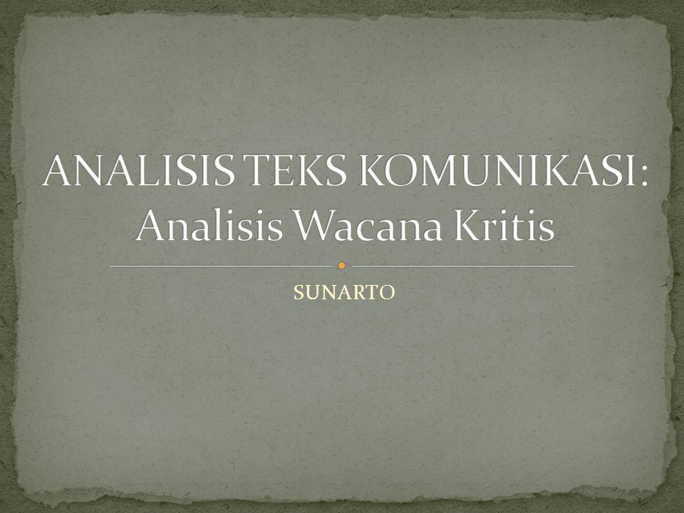 ANALISIS TEKS KOMUNIKASI: Analisis Wacana Kritis