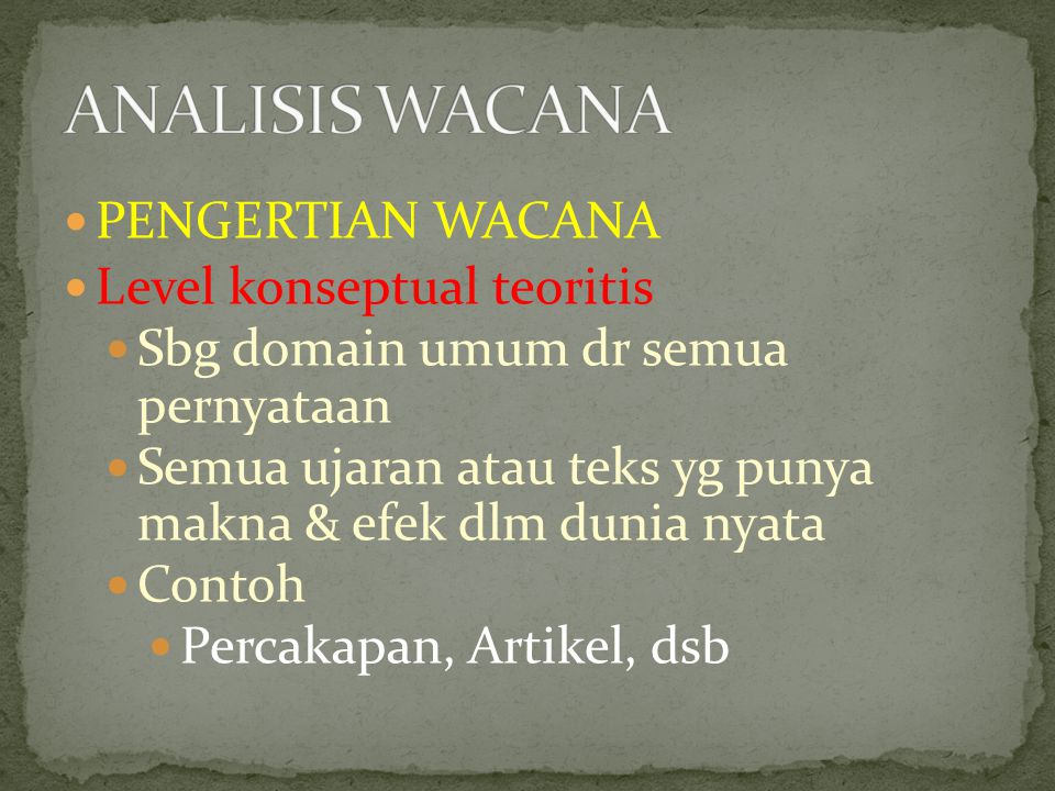 ANALISIS WACANA PENGERTIAN WACANA Level konseptual teoritis