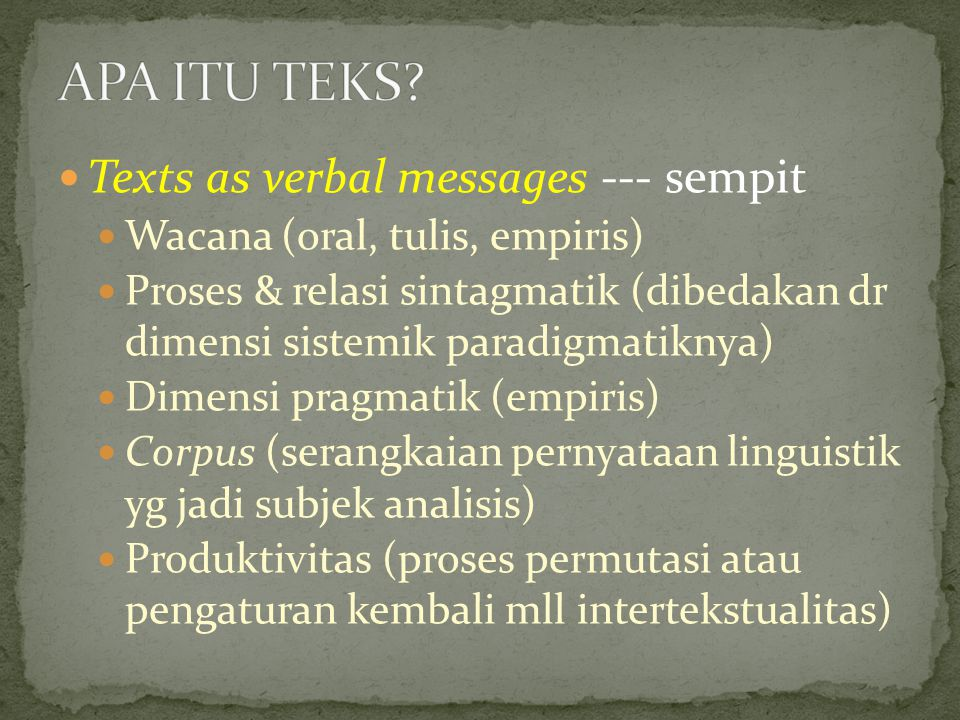 APA ITU TEKS Texts as verbal messages --- sempit