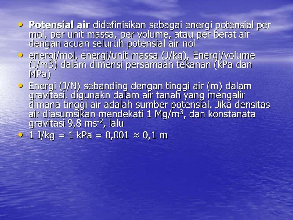 Potensial air didefinisikan sebagai energi potensial per mol, per unit massa, per volume, atau per berat air dengan acuan seluruh potensial air nol