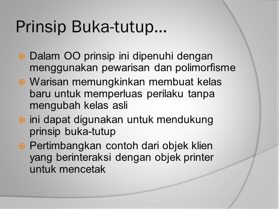 Prinsip Buka-tutup... Dalam OO prinsip ini dipenuhi dengan menggunakan pewarisan dan polimorfisme.