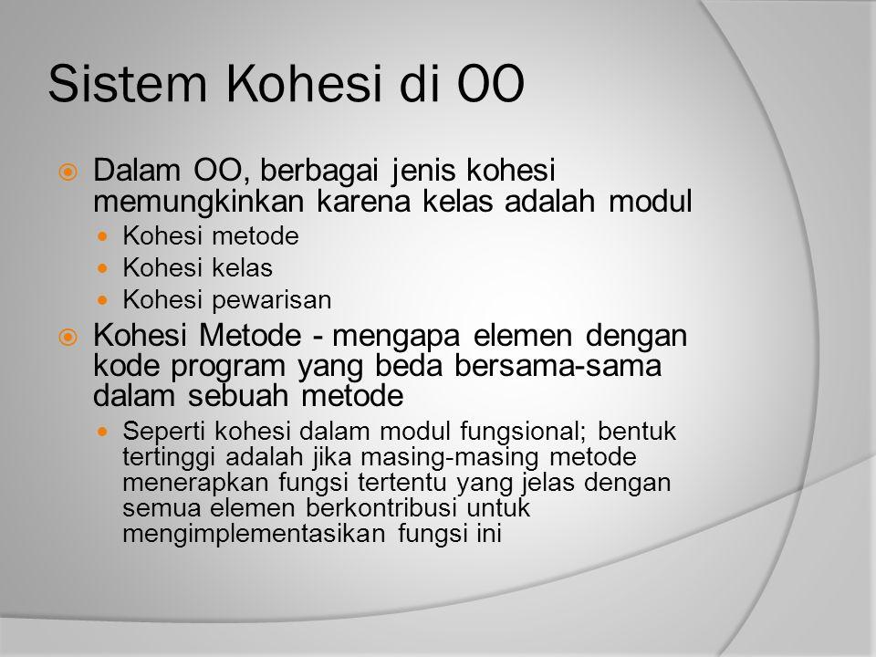 Sistem Kohesi di OO Dalam OO, berbagai jenis kohesi memungkinkan karena kelas adalah modul. Kohesi metode.